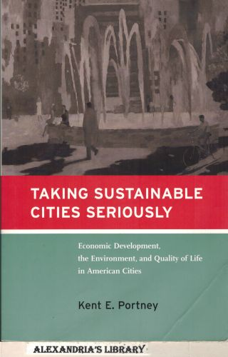Image for Taking Sustainable Cities Seriously: Economic Development, the Environment, and Quality of Life in American Cities (American and Comparative Environmental Policy)