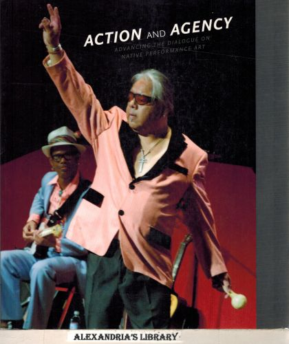 Image for Action and Agency: Advancing the Dialogue on Native Performance Art