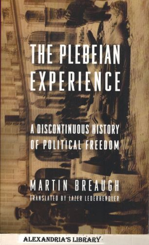 Image for The Plebeian Experience: A Discontinuous History of Political Freedom (Columbia Studies in Political Thought / Political History)