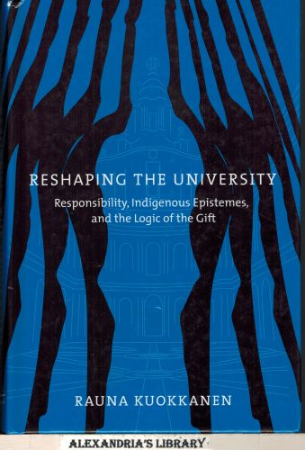 Image for Reshaping the University: Responsibility, Indigenous Epistemes, and the Logic of the Gift