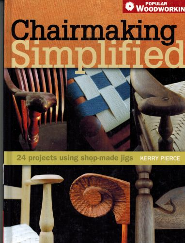 Image for Chairmaking Simplified: 24 Projects Using Shop-Made Jigs (Popular Woodworking)