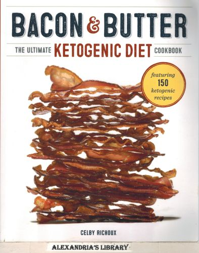 Image for Bacon & Butter: The Ultimate Ketogenic Diet Cookbook