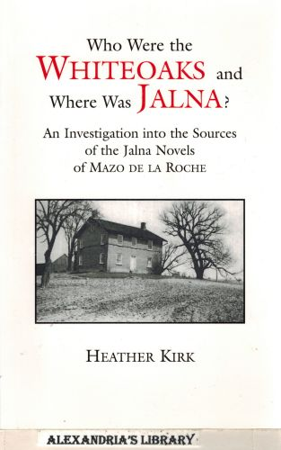 Image for Who Were the Whiteoaks and Where Was Jalna? An Investigation Into the Sources of the Jalna Novels of Mazo de la Roche
