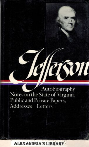 Image for Thomas Jefferson : Writings : Autobiography / Notes on the State of Virginia / Public and Private Papers / Addresses / Letters (Library of America)