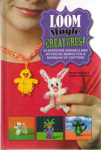 Image for Loom Magic Creatures!: 25 Awesome Animals and Mythical Beings for a Rainbow of Critters