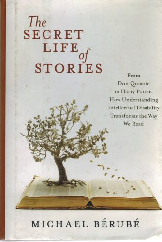 Image for The Secret Life of Stories: From Don Quixote to Harry Potter, How Understanding Intellectual Disability Transforms the Way We Read