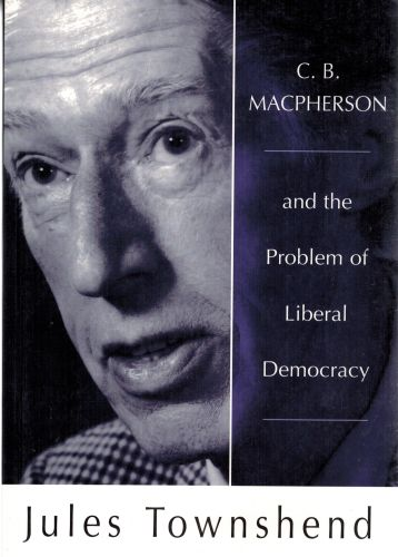 Image for C. B. Macpherson and the Problem of Liberal Democracy