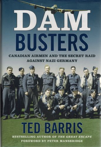 Image for Dam Busters: Canadian Airmen and the Secret Raid Against Nazi Germany