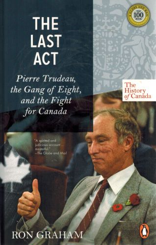 Image for The History of Canada Series - The Last Act: Pierre Trudeau: The Gang Of Eight And The Fight For Canada