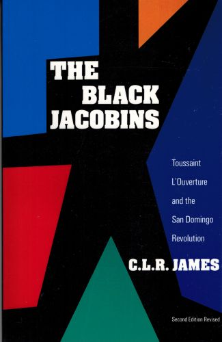 Image for The Black Jacobins: Toussaint L'Ouverture and the San Domingo Revolution