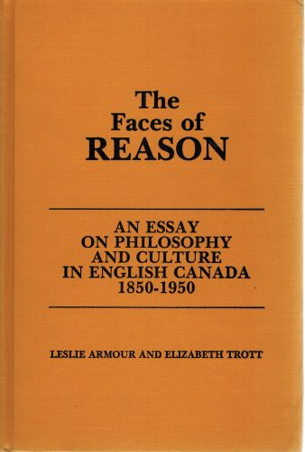 Image for The Faces of Reason: An Essay on Philosophy and Culture in English Canada 1850-1950