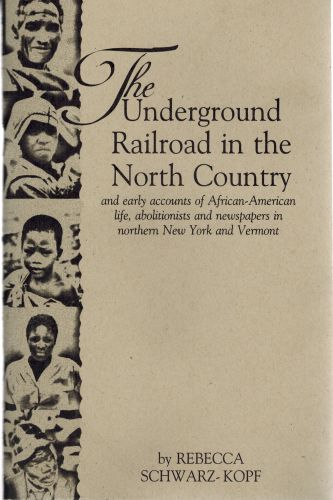 Image for The Underground Railroad in the North Country: And early accounts of African-American life, abolitionists and newspapers in northern New York and Vermont