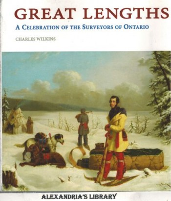 Image for Great Lengths: A Celebration of the Surveyors of Ontario