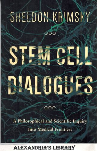 Image for Stem Cell Dialogues: A Philosophical and Scientific Inquiry Into Medical Frontiers