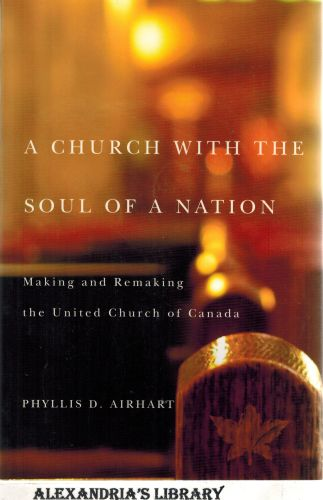 Image for A Church with the Soul of a Nation: Making and Remaking the United Church of Canada (McGill-Queen's Studies in the History of Religion) (Signed)