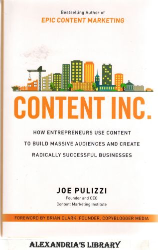 Image for Content Inc.: How Entrepreneurs Use Content to Build Massive Audiences and Create Radically Successful Businesses
