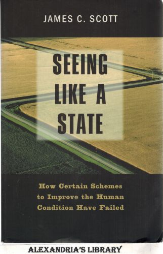 Image for Seeing like a State: How Certain Schemes to Improve the Human Condition Have Failed