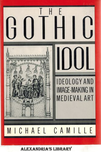 Image for The Gothic Idol: Ideology and Image-Making in Medieval Art (Cambridge Studies in New Art History and Criticism)