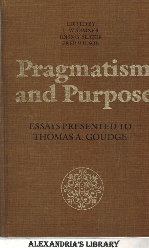Image for Pragmatism and purpose: Essays presented to Thomas A. Goudge