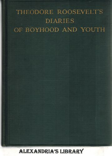 Image for Theodore Roosevelt's Diaries of Boyhood and Youth Illustrated from Photographs and with Facsimiles of the Author's Drawings and Letters.
