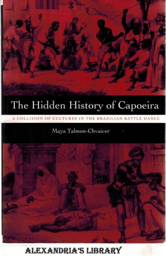 Image for The Hidden History of Capoeira: A Collision of Cultures in the Brazilian Battle Dance