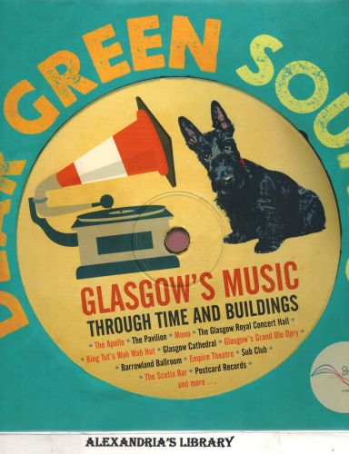 Image for Dear Green Sounds - Glasgow's Music Through Time and Buildings: The Apollo, Glasgow Pavilion, Mono, Glasgow Royal Concert Hall, King Tut's Wah Wah Hut and More