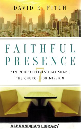 Image for Faithful Presence: Seven Disciplines That Shape the Church for Mission