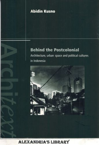 Image for Behind the Postcolonial Architecture, Urban Space and Political Cultures in Indonesia