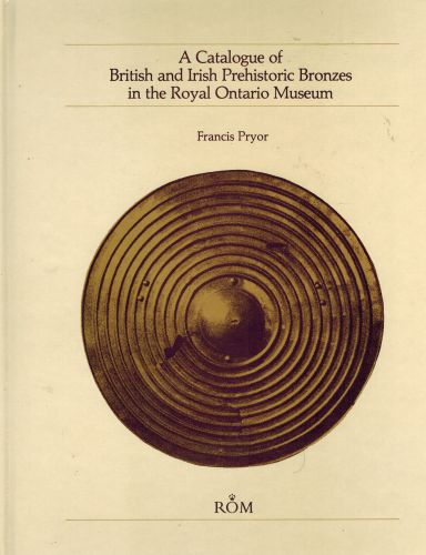 Image for A Catalogue of British and Irish Prehistoric Bronzes in the Royal Ontario Museum