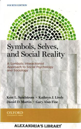 Image for Symbols, Selves, and Social Reality: A Symbolic Interactionist Approach to Social Psychology and Sociology