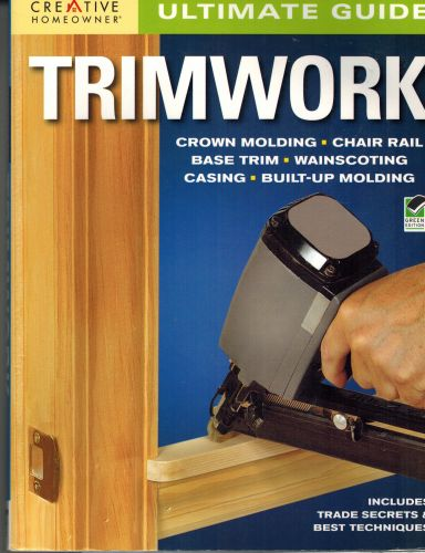 Image for Ultimate Guide: Trimwork (Creative Homeowner) Crown Molding, Chair Rail, Base Trim, Wainscoting, Casing, Built-Up Molding, Includes Trade Secrets and Best Techniques (Home Improvement)