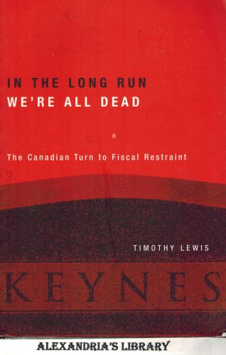 Image for In the Long Run We're All Dead: The Canadian Turn to Fiscal Restraint