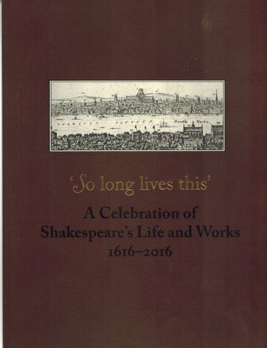 Image for So Long Lives This: A Celebration of Shakespeare's Life and Works 1616-2016