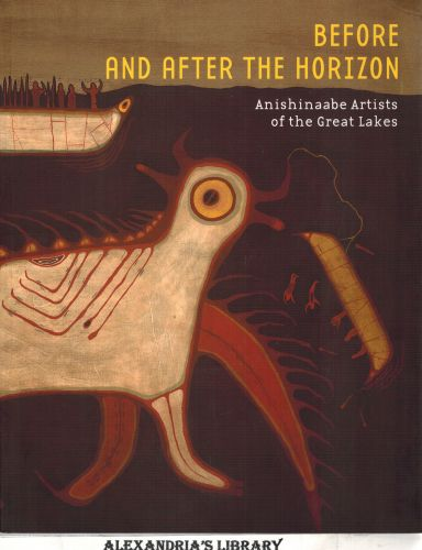 Image for Before and after the Horizon: Anishinaabe Artists of the Great Lakes