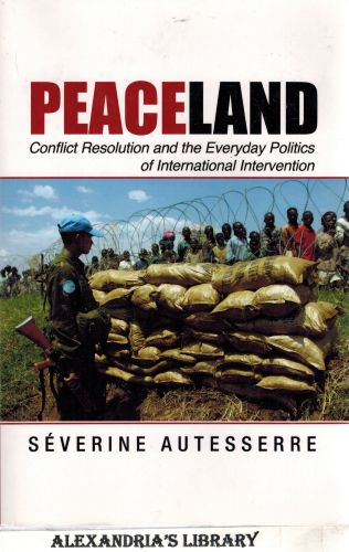Image for Peaceland: Conflict Resolution and the Everyday Politics of International Intervention (Problems of International Politics)