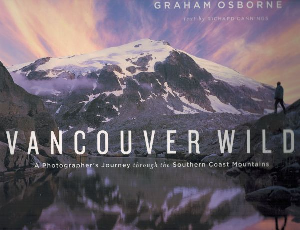 Image for Vancouver Wild: A Photographer's Journey through the Southern Coast Mountains