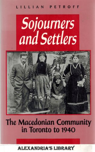 Image for Sojourners and Settlers: The Macedonian Community in Toronto to 1940 (Reprints in Canadian History)