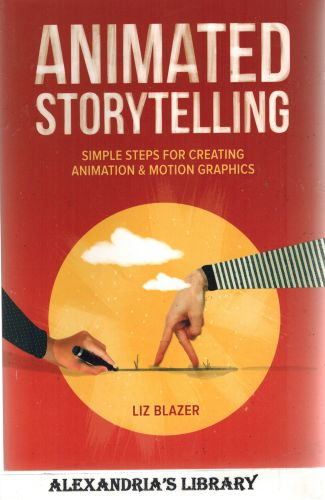 Image for Animated Storytelling: Simple Steps For Creating Animation and Motion Graphics