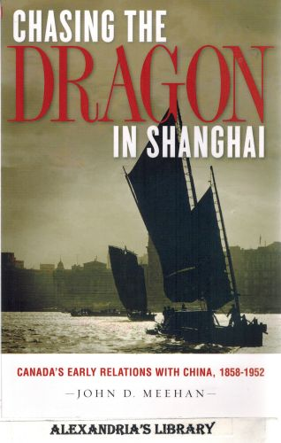 Image for Chasing the Dragon in Shanghai: Canada's Early Relations with China, 1858-1952