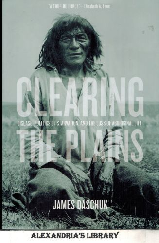 Image for Clearing the Plains: Disease, Politics of Starvation, and the Loss of Indigenous Life (CPS)