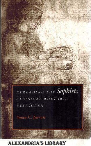 Image for Rereading the Sophists: Classical Rhetoric Refigured