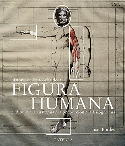 Image for Historia de las teoras de la figura humana / History of the human figure theories: El dibujo, la anatoma, la proporcin, la fisonoma / The Drawing, Anatomy, Proportion, Appearance (Spanish Edition)