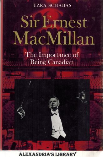 Image for Sir Ernest MacMillan: The Importance of Being Canadian