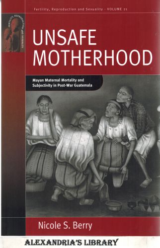 Image for Unsafe Motherhood: Mayan Maternal Mortality and Subjectivity in Post-War Guatemala (Fertility, Reproduction and Sexuality: Social and Cultural Perspectives)