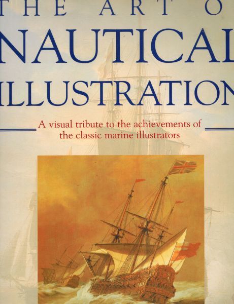 Image for Art of Nautical Illustration, The: A Visual Tribute to the Achievements of the Classic Marine Illustrators [2002]