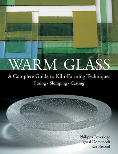 Image for Warm Glass: A Complete Guide to Kiln-Forming Techniques: Fusing, Slumping, Casting