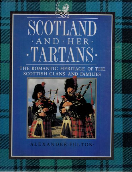 Image for Scotland and her Tartans. The Romantic Heritage of the Scottish Clans and Families