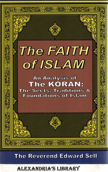 Image for The Faith Of Islam: An Analysis Of The Korán: The Sects, Traditions & Foundations Of Islam