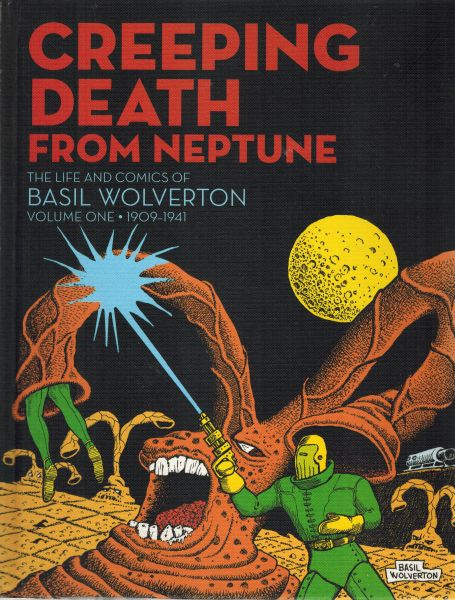 Image for Creeping Death From Neptune: The Life and Comics Of Basil Wolverton Vol.1  1909 - 1941