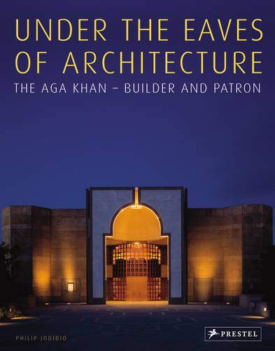 Image for Under the Eaves of Architecture: The Aga Khan: Builder and Patron